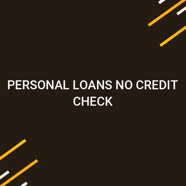 Personal Loans No Credit Check